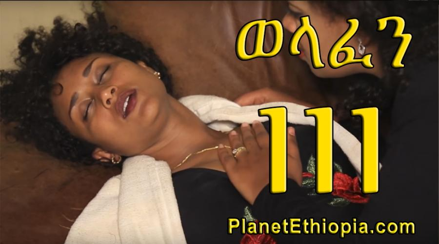 Welafen Season 4 - Part 111  (ወላፈን)